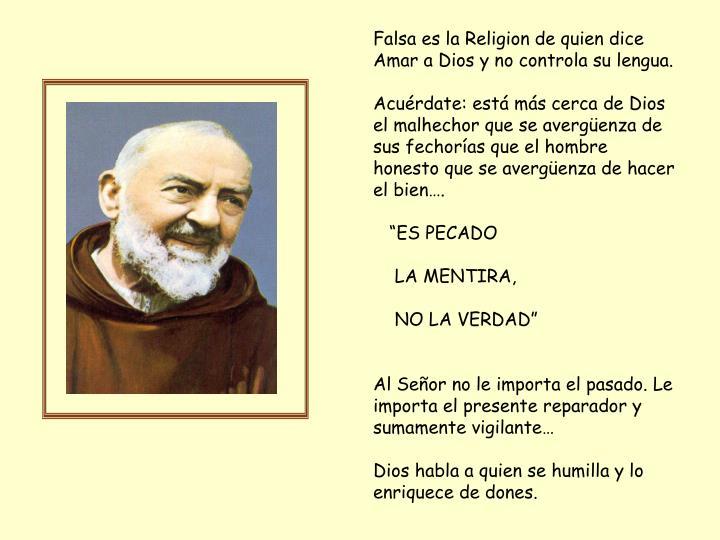 Falsa es la Religion de quien dice Amar a Dios y no controla su lengua.
