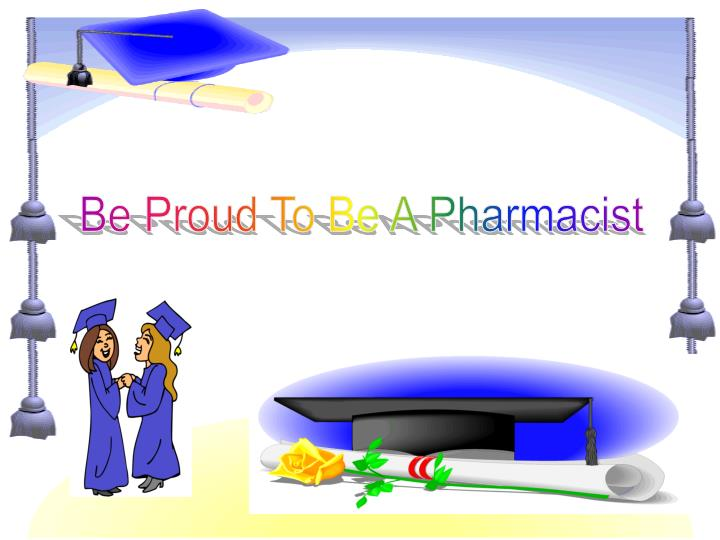 Be Proud To Be A Pharmacist