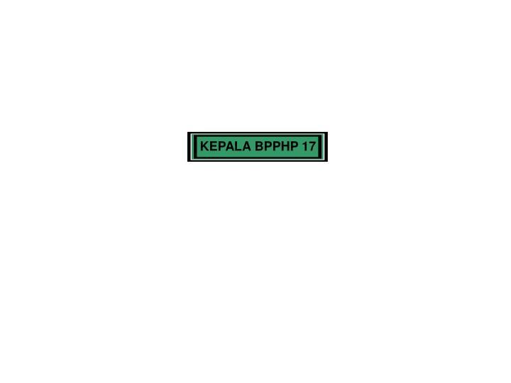 KEPALA BPPHP 17