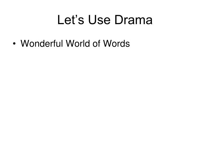 Let's Use Drama