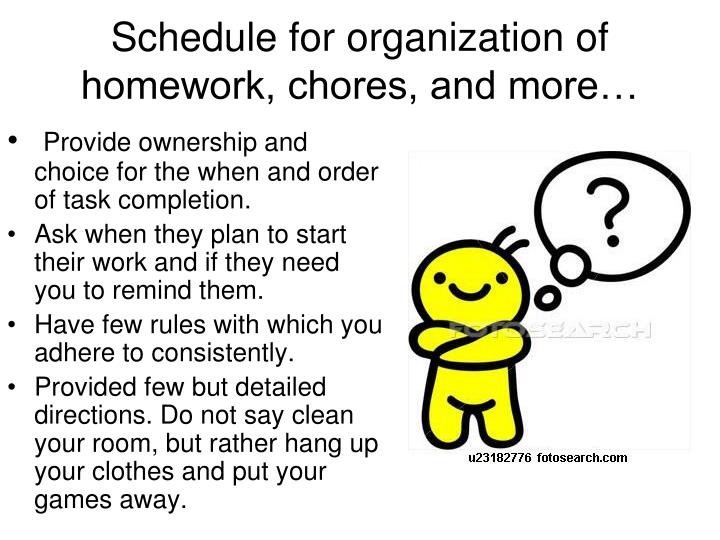 Schedule for organization of homework, chores, and more…