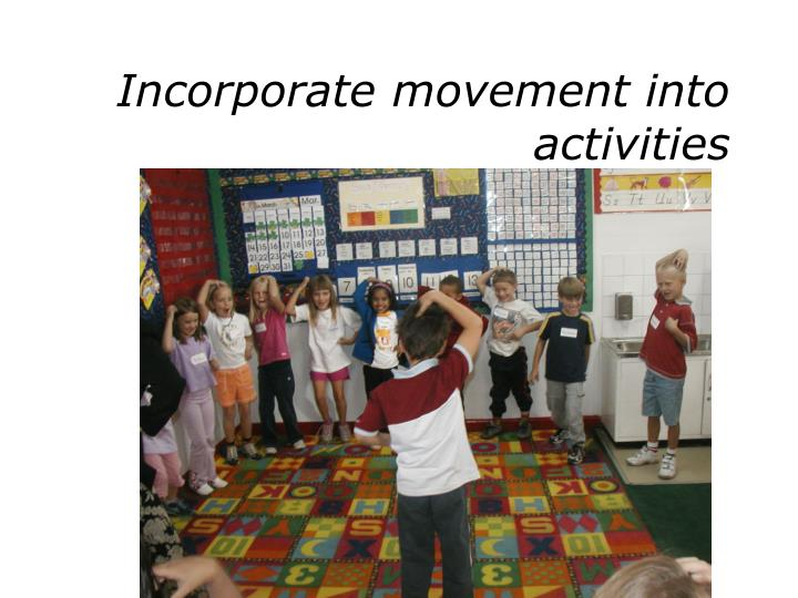 Incorporate movement into activities