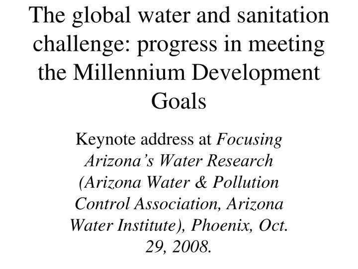 The global water and sanitation challenge progress in meeting the millennium development goals
