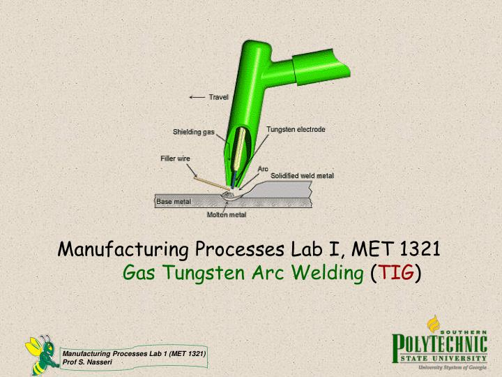 Manufacturing processes lab i met 1321 gas tungsten arc welding tig