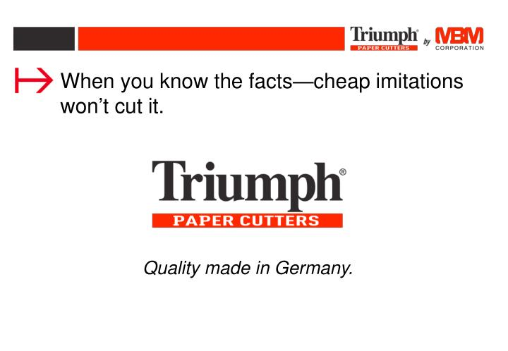 When you know the facts—cheap imitations won