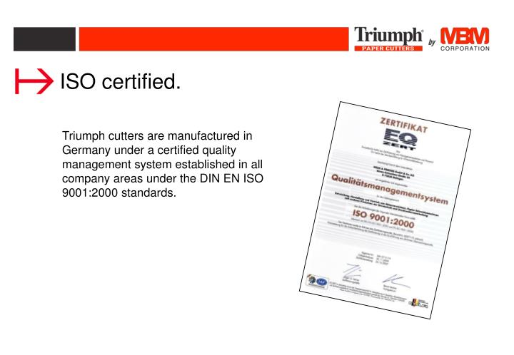 ISO certified.
