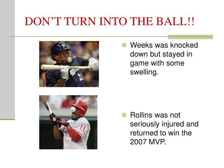 DON'T TURN INTO THE BALL!!