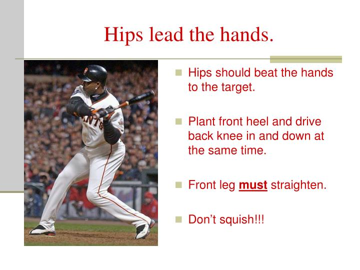 Hips lead the hands.