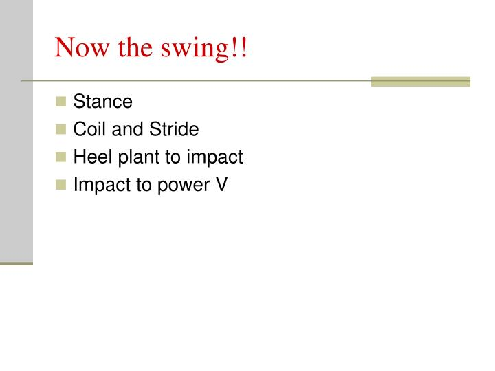 Now the swing!!