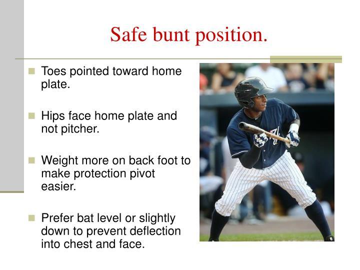 Safe bunt position.