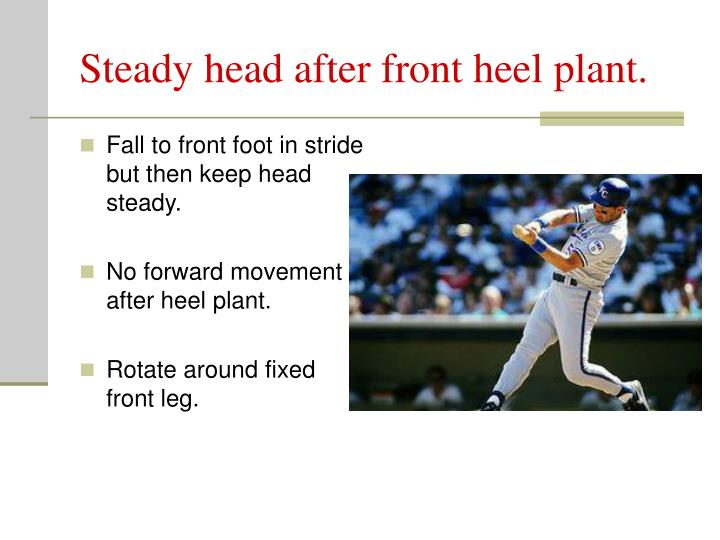 Steady head after front heel plant.