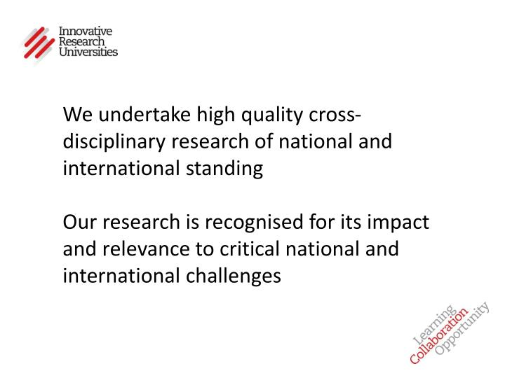 We undertake high quality cross-disciplinary research of national and international standing