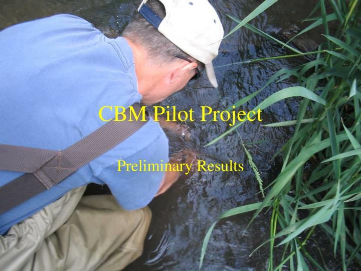 CBM Pilot Project