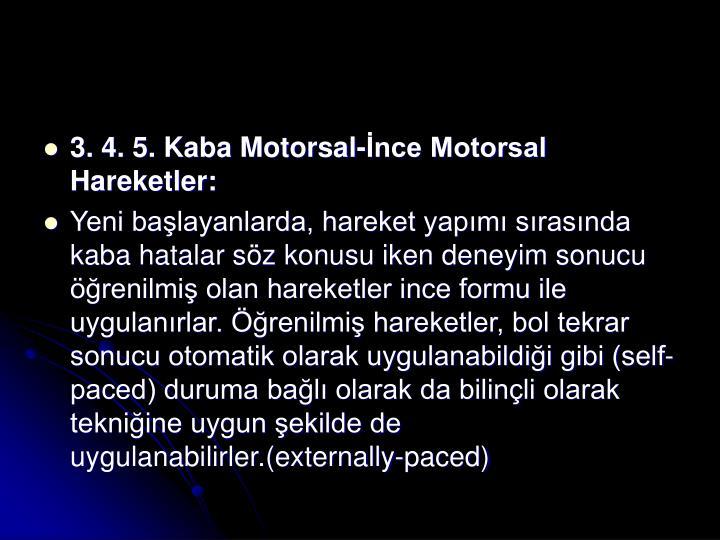 3. 4. 5. Kaba Motorsal-İnce Motorsal Hareketler: