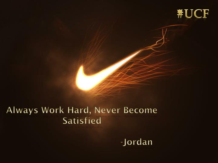 Always work hard never become satisfied jordan