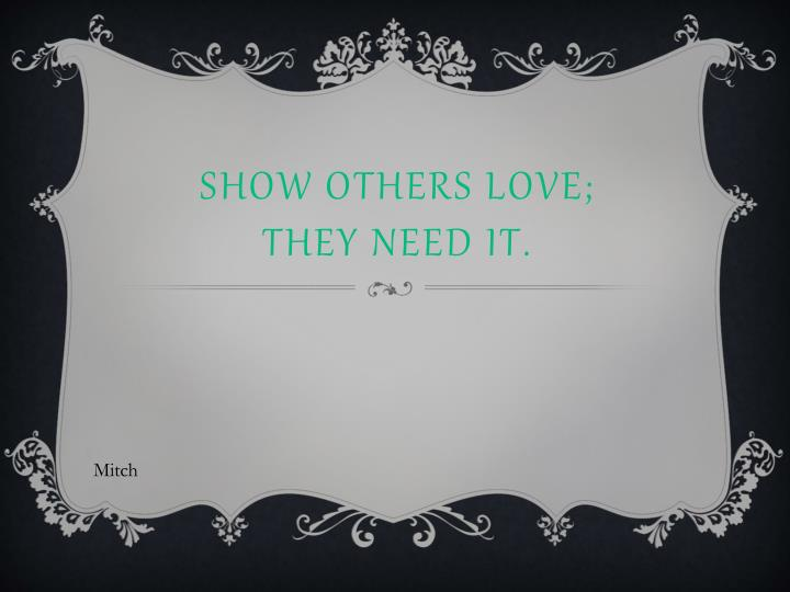 Show others love;