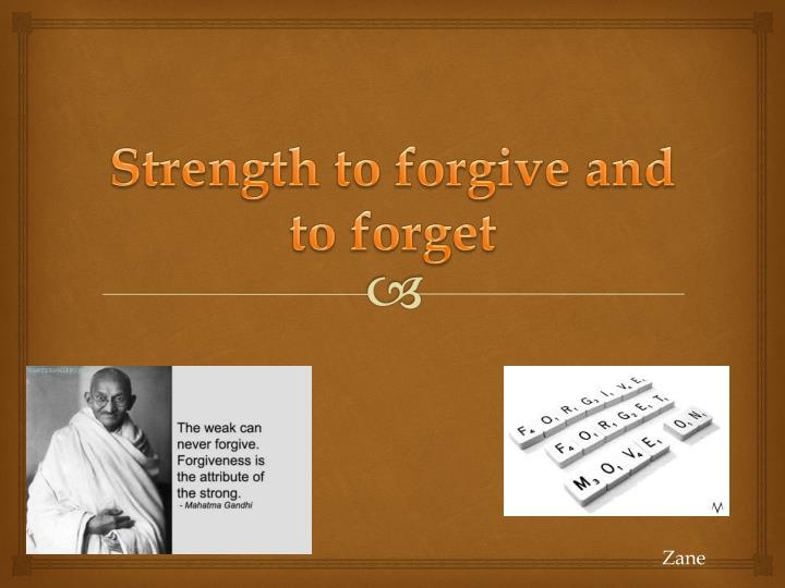 Strength to forgive and to forget