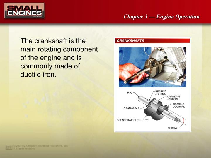The crankshaft is the main rotating component of the engine and is commonly made of ductile iron.