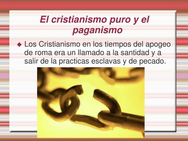 El cristianismo puro y el paganismo
