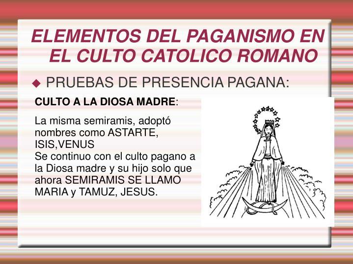 ELEMENTOS DEL PAGANISMO EN EL CULTO CATOLICO ROMANO