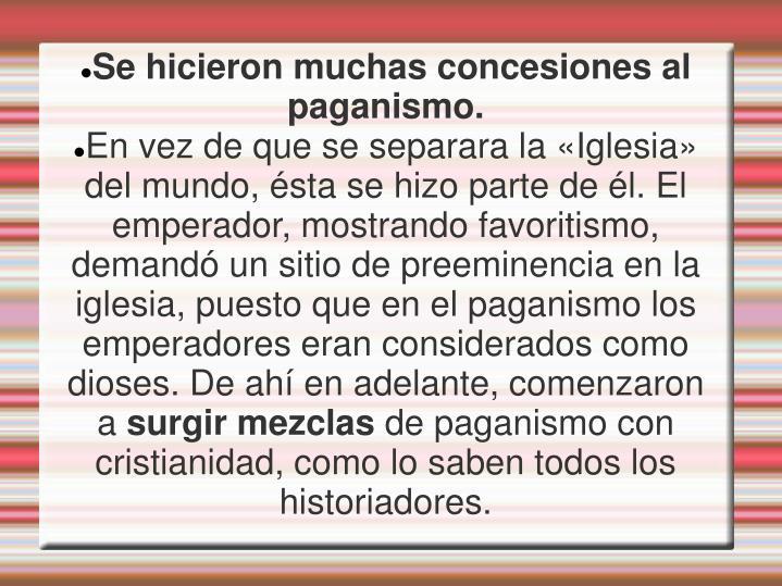 Se hicieron muchas concesiones al paganismo.