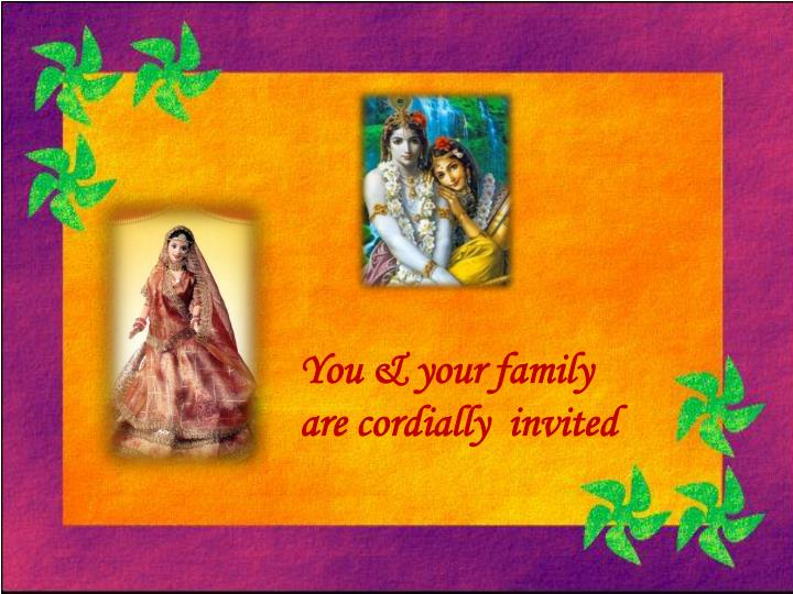 You & your family are cordially  invited