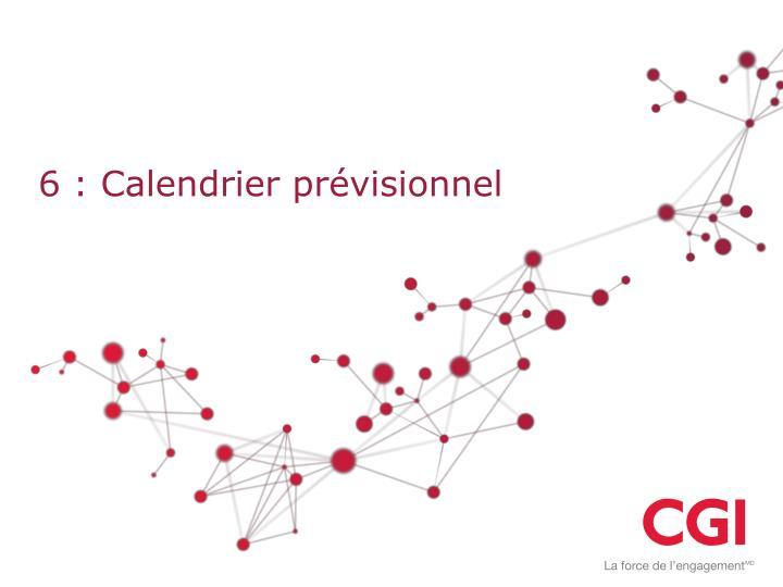 6 : Calendrier prévisionnel