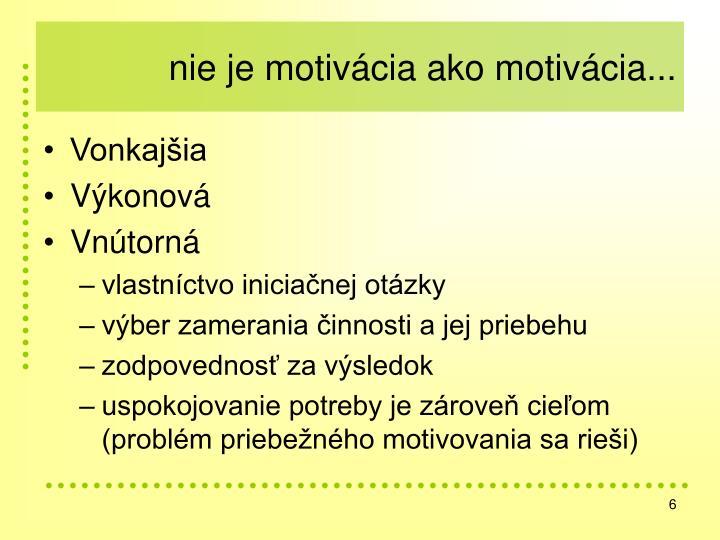 nie je motivácia ako motivácia...