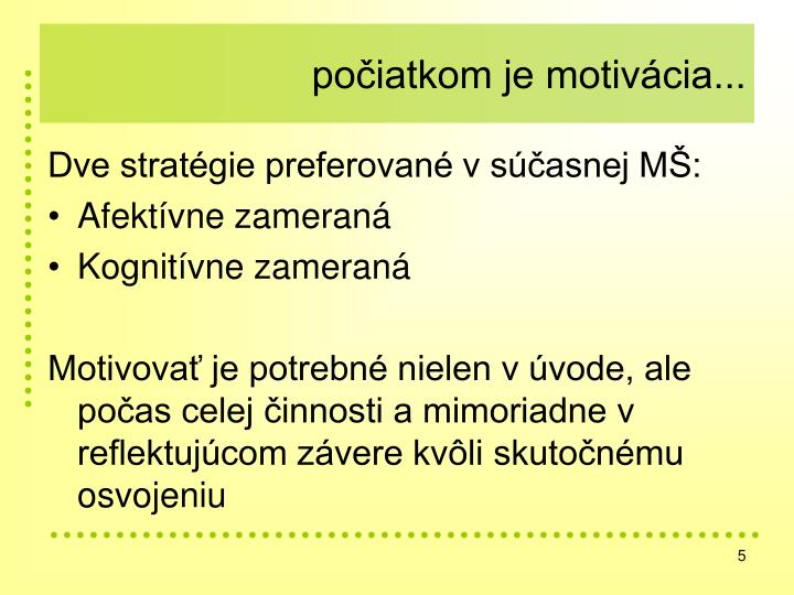 počiatkom je motivácia...