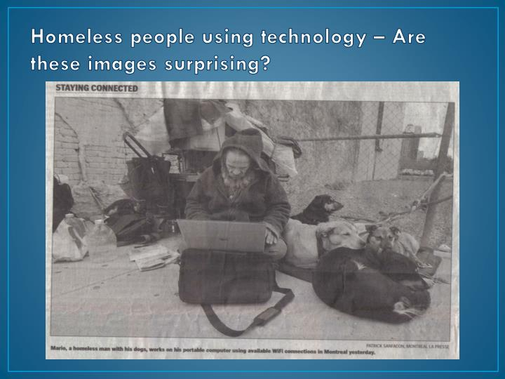 Homeless people using technology – Are