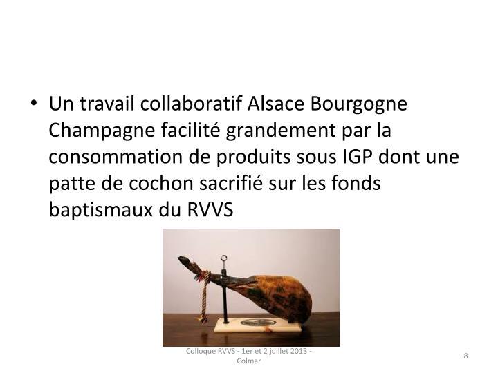 Un travail collaboratif Alsace Bourgogne Champagne facilité grandement par la consommation de produits sous IGP dont une patte de cochon sacrifié sur les fonds baptismaux du RVVS