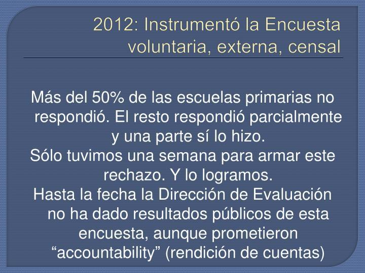 2012: Instrumentó la Encuesta voluntaria, externa, censal