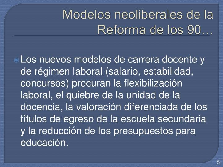 Modelos neoliberales de la Reforma de los 90…