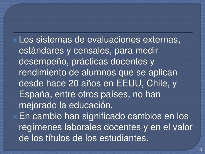 Los sistemas de evaluaciones externas, estándares y censales, para medir desempeño, prácticas docentes y rendimiento de alumnos que se aplican desde hace 20 años en EEUU, Chile, y España, entre otros países, no han mejorado la educación.