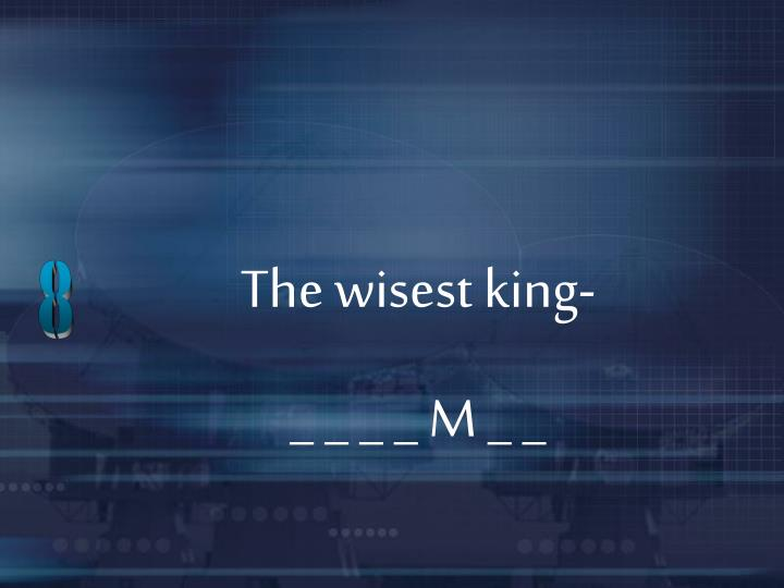 The wisest king-