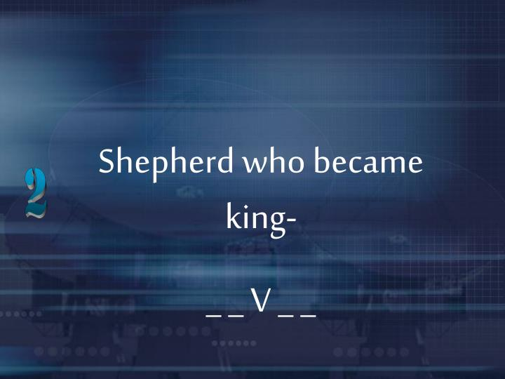 Shepherd who became king-