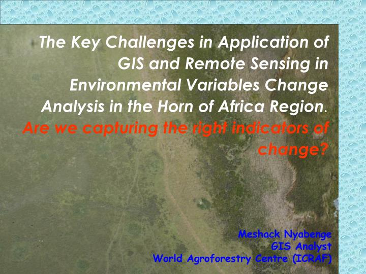 The Key Challenges in Application of GIS and Remote Sensing in Environmental Variables Change Analysis in the Horn of Africa Region