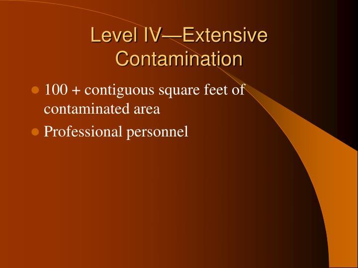 Level IV—Extensive Contamination