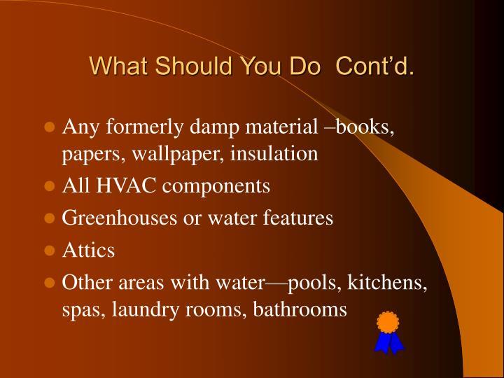 What Should You Do  Cont'd.