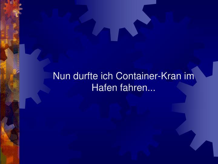 Nun durfte ich Container-Kran im Hafen fahren...