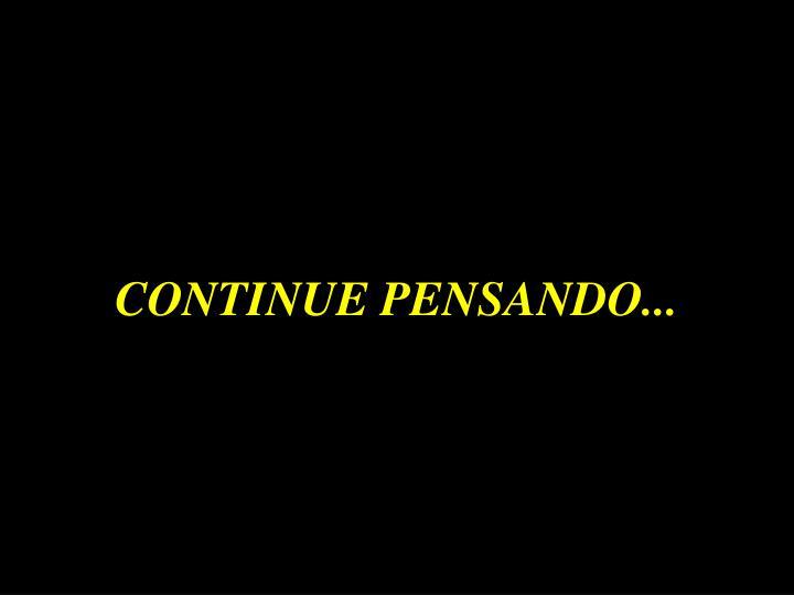 CONTINUE PENSANDO...