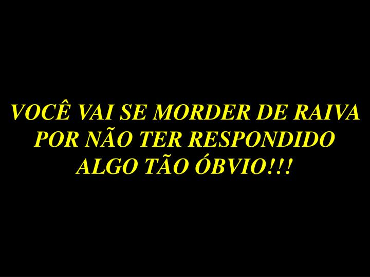 VOCÊ VAI SE MORDER DE RAIVA POR NÃO TER RESPONDIDO ALGO TÃO ÓBVIO!!!