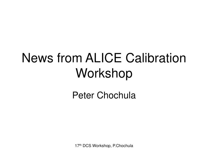 News from alice calibration workshop
