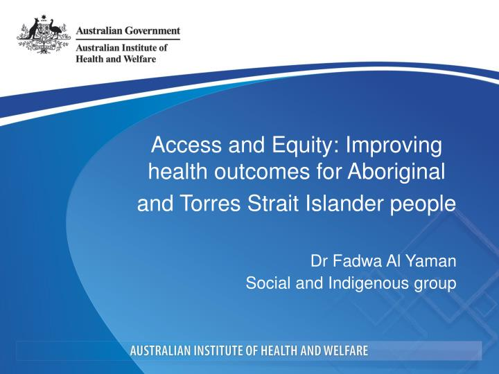 Access and Equity: Improving health outcomes for Aboriginal and Torres Strait Islander people