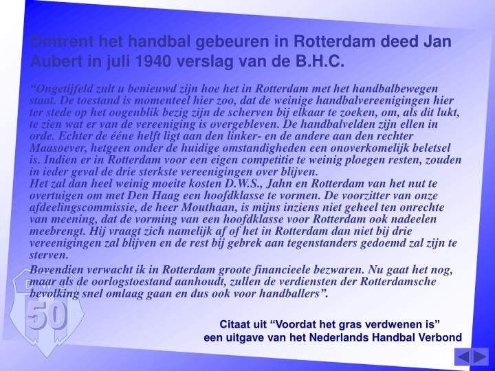 Omtrent het handbal gebeuren in Rotterdam deed Jan Aubert in juli 1940 verslag van de B.H.C.