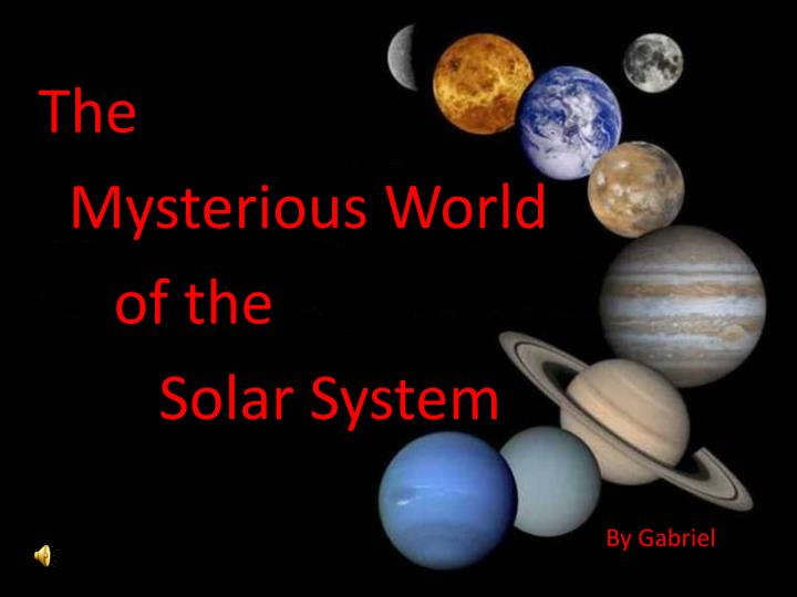 The mysterious world of the solar system