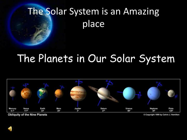 The solar system is an amazing place