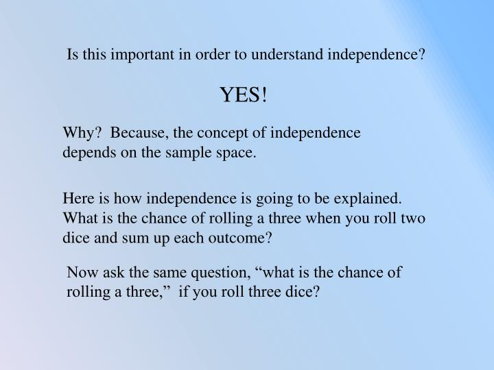 Is this important in order to understand independence?
