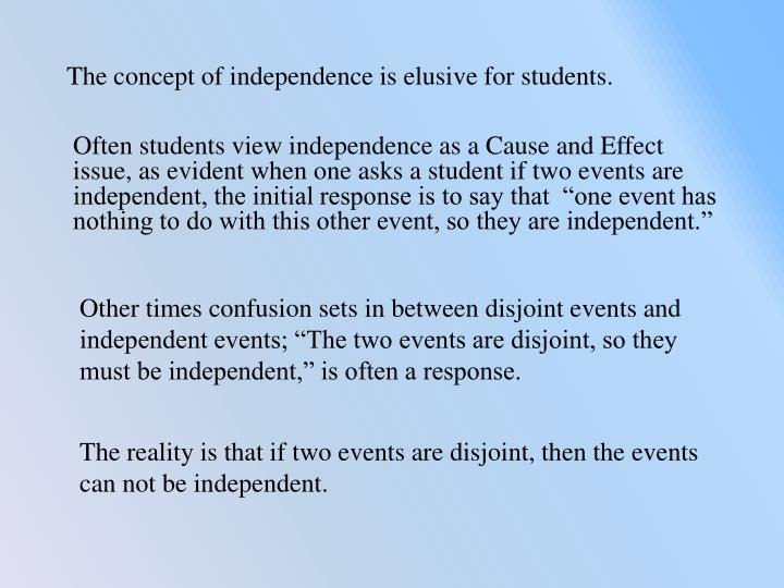 The concept of independence is elusive for students