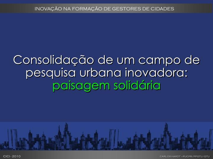 Consolidação de um campo de pesquisa urbana inovadora: